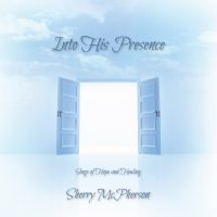 Into His Presence – Songs of Hope and Healing
