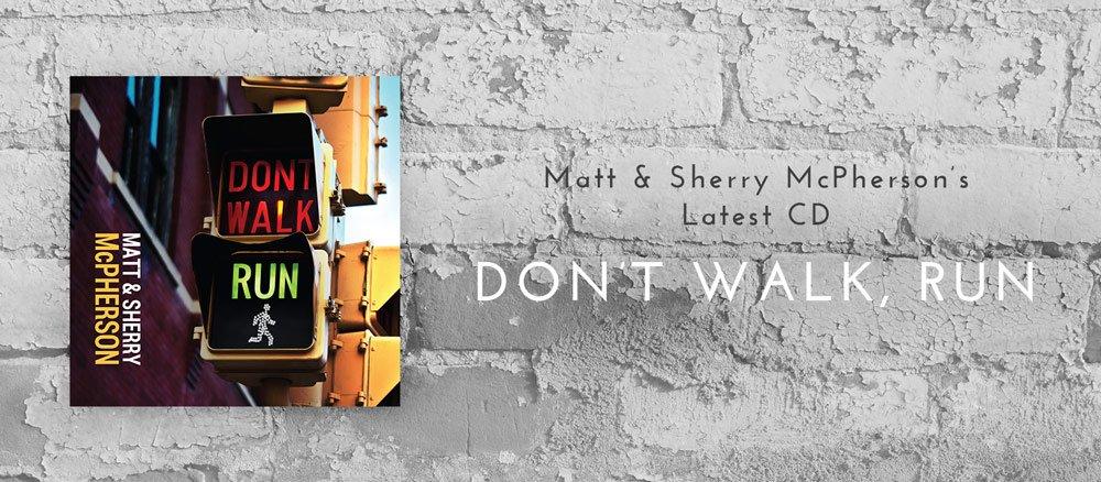 Matt & Sherry's latest CD Don't Walk, Run